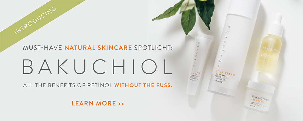 Introduction Must Have Natural Skincare Spotlight: Bakuchiol. All the benefits of retinol without the fuss. Learn more here.