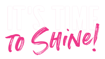 It's Time To Shine!